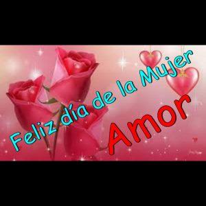 Feliz día de la mujer amor